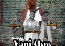 AG-Phelix x Qwesi Bush x Ogidi Black x Downtown Bhoy – Yani Abre (Mixed by Lhil Beatz)