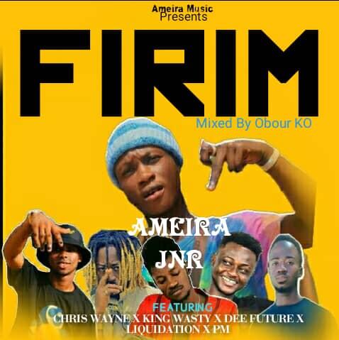 Ameira Jnr – Firim Ft Dee Future x Chris Wayne x PM x Liquidation x Wasty (Mixed by Obour KO)