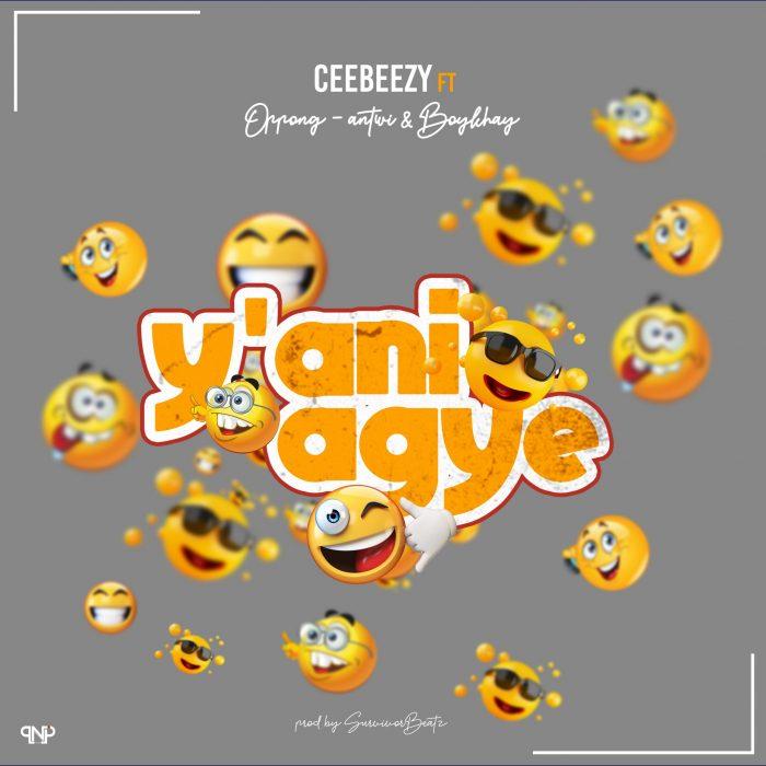 CeeBeezy – Y'ani Agye ft. OASpeechlezz & Boykhay (Prod. by Survivor Beatz)