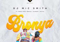 DJ Mic Smith – Bronya Ft Kweku Afro, Medikal, Tulenkey & Twitch 4EVA (Prod. by Maestro)