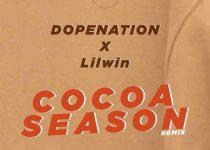 DopeNation x Lilwin – Cocoa Season Remix