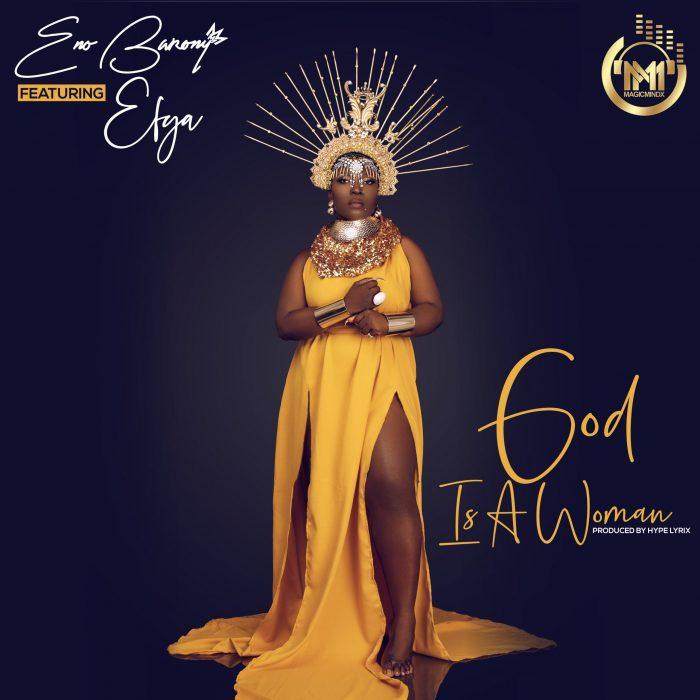 Eno Barony – God Is A Woman ft Efya (Prod. by Hypelyrix)