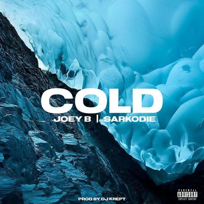 Joey B – Cold Ft Sarkodie (Prod. by DJ Krept)