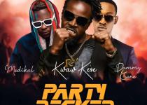 Kwaw Kese – Party Rocker Ft Medikal & Dammy Krane (Prod. By Skonti)