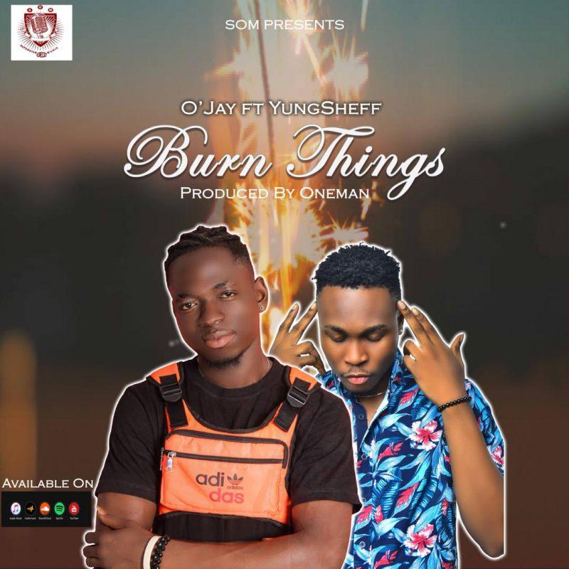 O'Jay — Burn Things ft. YungSheff (Prod. By Oneman)