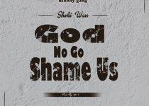 Shoki Wan – God No Go Shame Us (Prod. by Mr T)