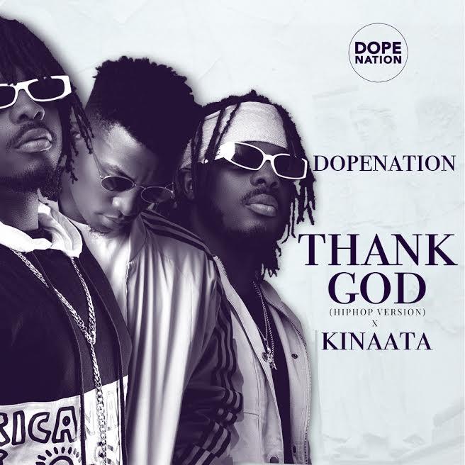 DopeNation – Thank God (Hip Hop Version) Ft Kofi KinaataDopeNation – Thank God (Hip Hop Version) Ft Kofi Kinaata