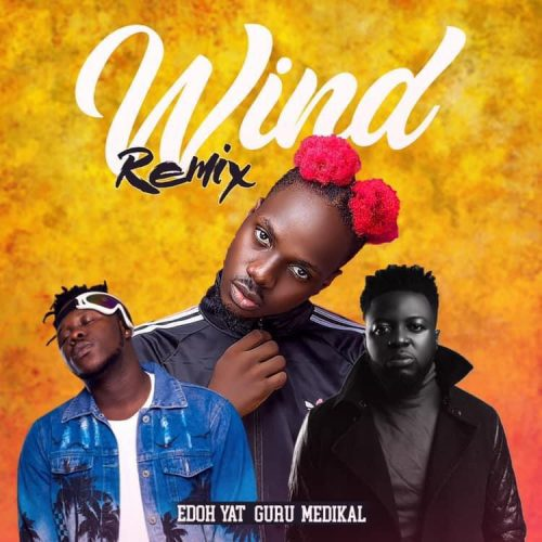 Edoh YAT – Wind Remix Ft Medikal x Guru