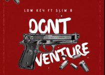 Low Key – Don't Venture ft Slim B (Mixed. by Sideqiq)