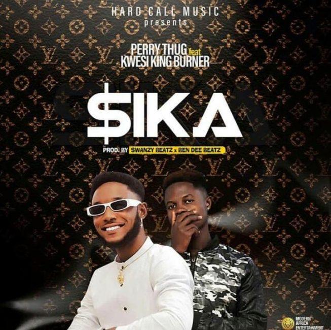 Perry Thug – Sika Ft. Kwesi King Burner (Prod. By SwanzyBeatz X Ben Dee Beatz)
