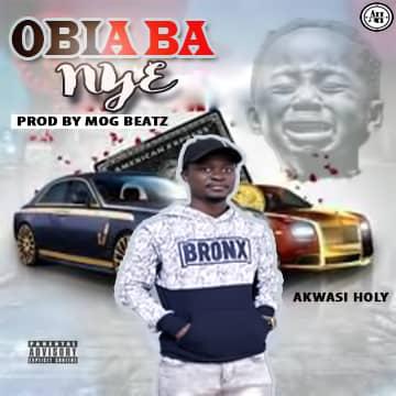 Akwasi Holy – Obia Ba Nye (Prod. MOG Beatz)