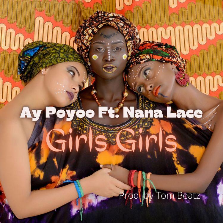 Ay Poyoo – Girls Girls ft Nana Lace (Prod. by Tom Beatz)
