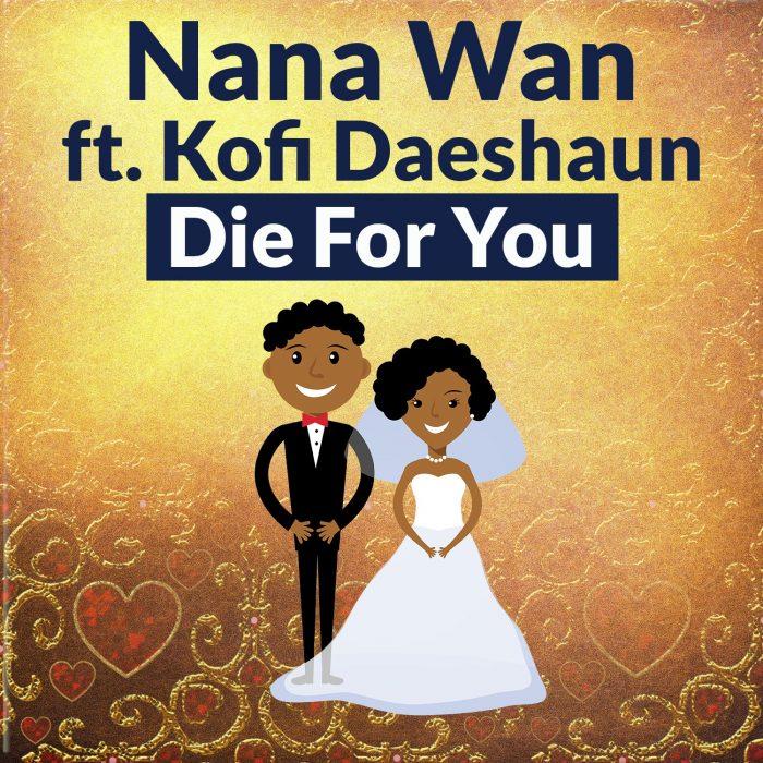 Nana Wan - Die For You ft. Kofi Daeshaun