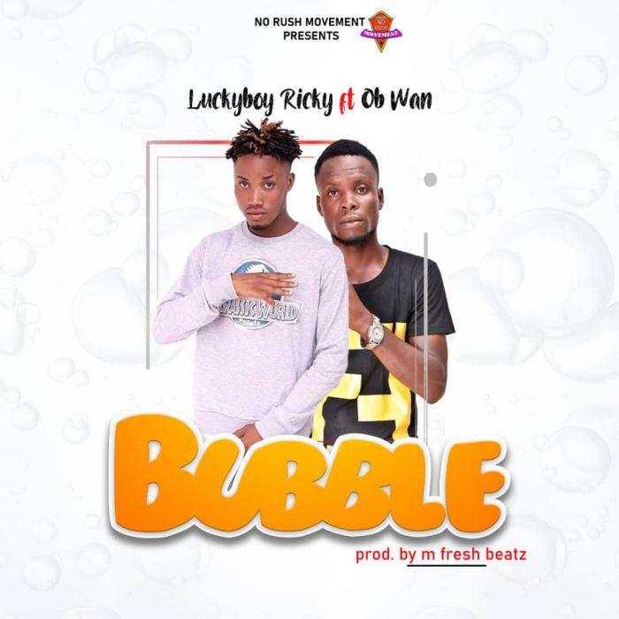 Luckyboy Ricky - Bubble ft Ob Wan (Mixed by M-fresh Beatz)