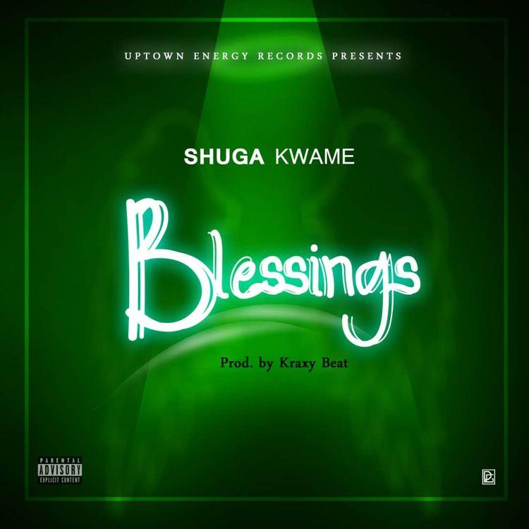 Shuga Kwame – Blessings (Prod. by Kraxy Beatz)