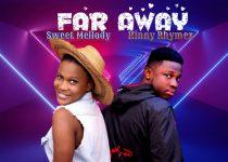 Sweet Mellody – Far Away ft. Kinny Rhymez (Prod. by Rhymezbeat)