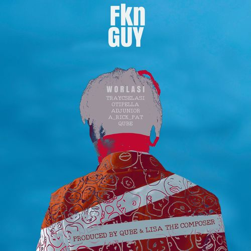 Worlasi – Fkn Guy (Prod. by Qube)