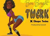 Bra Bright x Dhope Twins – Twerk (Prod. By Groowii)