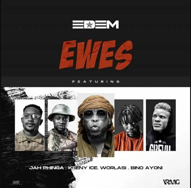 Edem – Ewes Ft. Worlasi, Keeny Ice, Jah Phinga & Bino Ayoni
