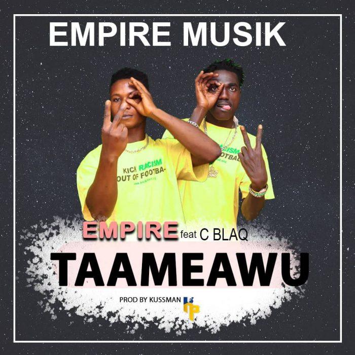 Empire – Taameawu Ft. C Blaq (Prod. by Kussman)