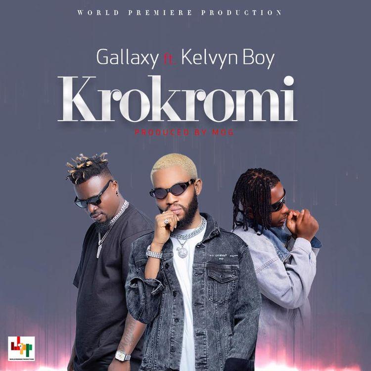 Gallaxy – Krokromi Ft Kelvyn Boy (Prod. by MOG Beatz)