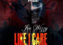 Joe Wizzy – Like I Care (Yaa Pono & Musiga Diss) (Prod. by Ogee Beats)