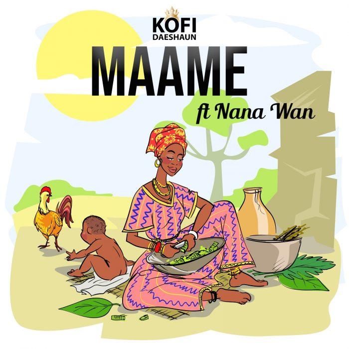 Kofi Daeshaun – Maame Ft. Nana Wan