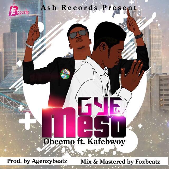 Obeemo – Gye Meso ft Kafebwoy (Prod. by Agenzybeatz Mix & Mastered by Foxbeatz)