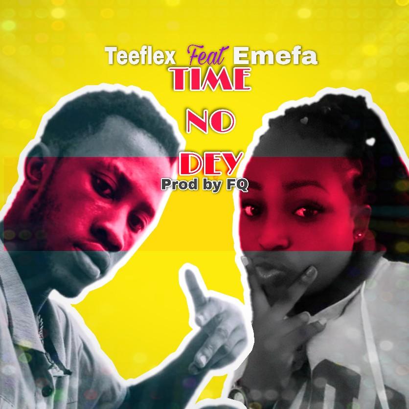 TeeFlex – Time No Dey ft Emefa (Prod. By FQ)
