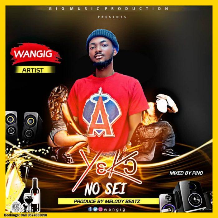 WanGig – Yɛk) No Sei (Prod. by Melody Beatz)