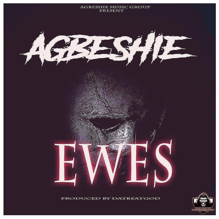 Agbeshie – Ewes (Prod By DatBeatGod)