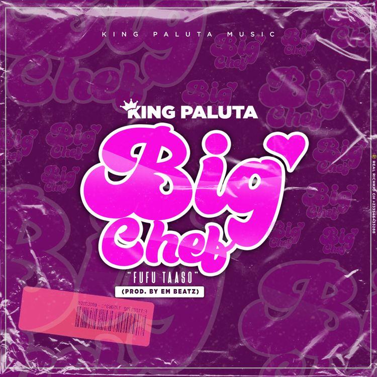 King Paluta – Big Chef [Fufu Taaso] (Prod. By EM Beatz)