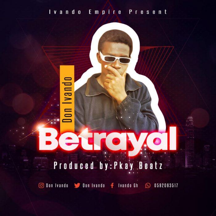Don Ivando — Betrayal (Prod. by Pkay Beatz)