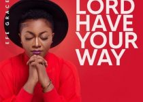 Efe Grace – Lord Have Your Way