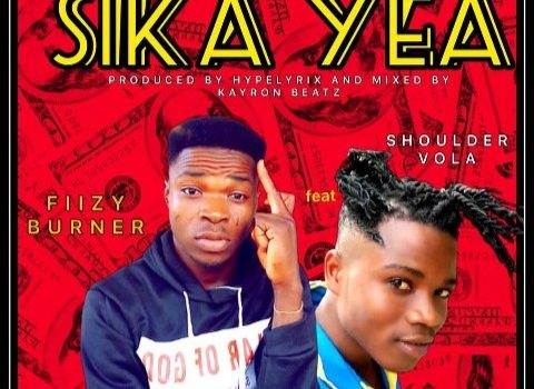 Fiizy Burner – Sika Yea ft. Shoulder Vola (Mixed by Kayron Beatz)