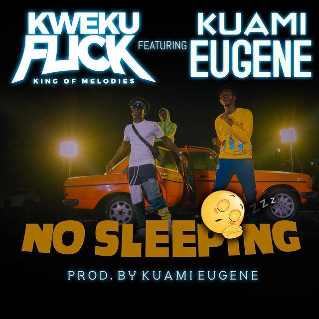 Kweku Flick – No Sleeping ft Kuami Eugene (Prod. by Kuami Eugene)