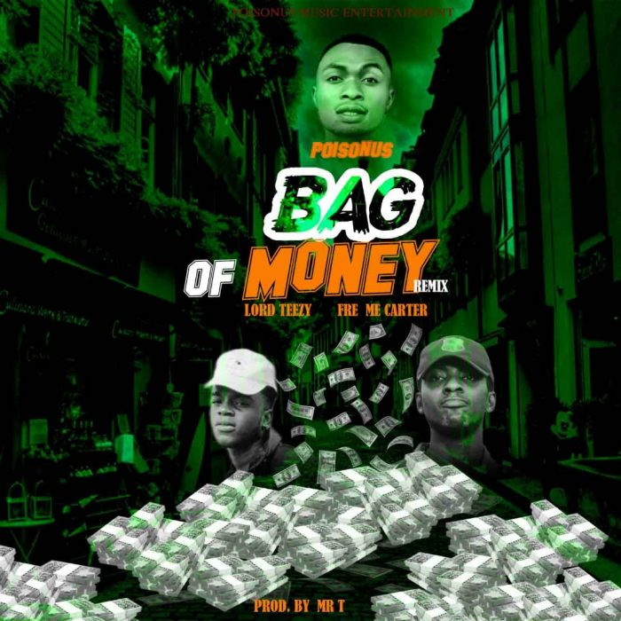 Poisonous – Bag Of Money (Remix) Ft Lord Teezy × Freme Carter (Prod. by Mr T)