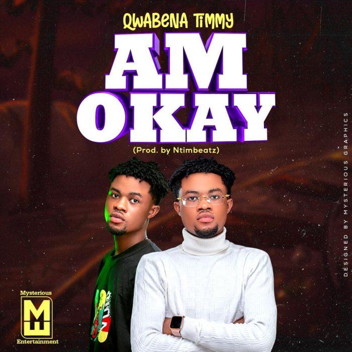 Qwabena Timmy – Am Okay (Prod. By Ntimbeatz)