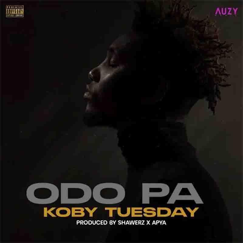Koby Tuesday - Odo Pa (Prod by Shawerz & Apya)