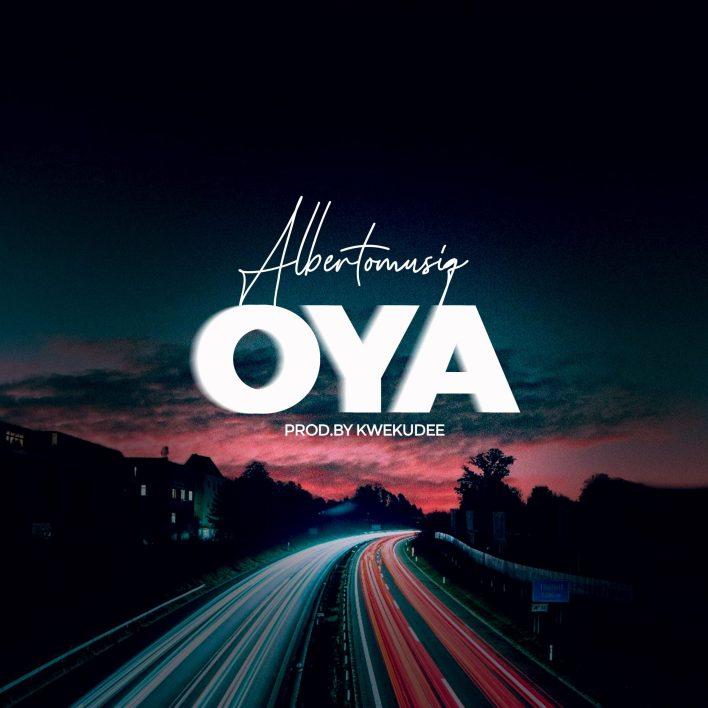 Albertomusiq – Oya (Prod By KwekuDee)