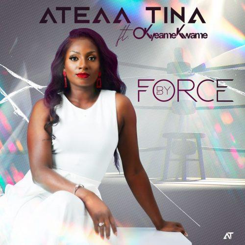 Ateaa Tina – By Force Ft Okyeame Kwame