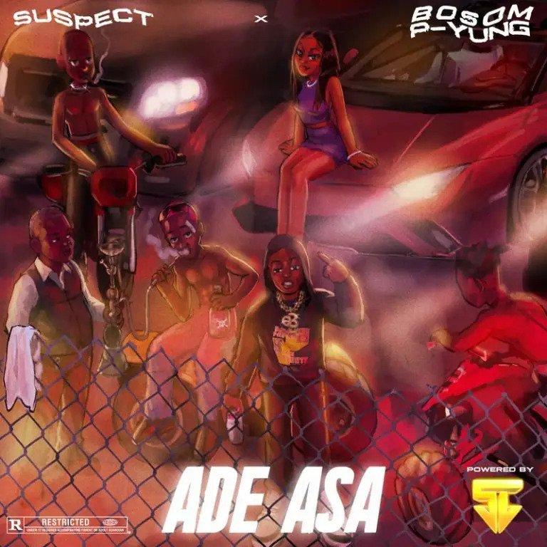 Bosom P Yung – Ade Asa Ft Suspect OTB