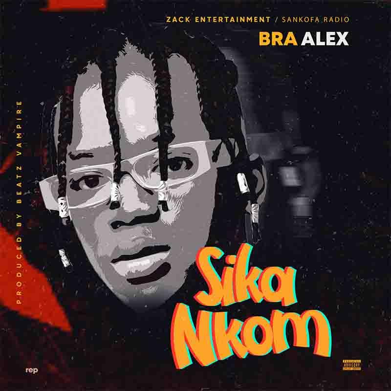 Bra Alex - Sika Nkom (Produced by Beatz Vampire)