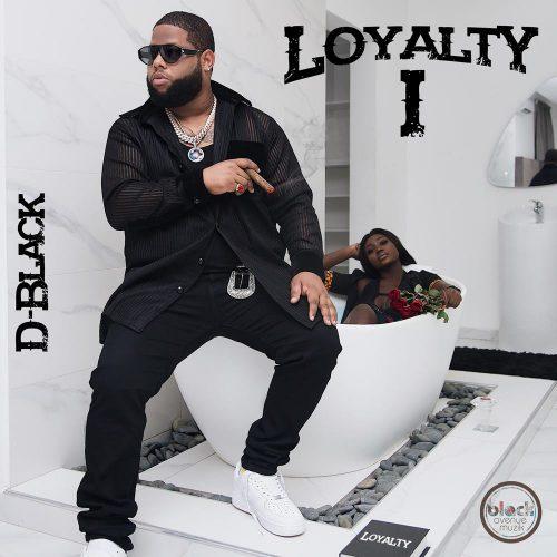 D-Black – Loyalty ft Darkovibes (Prod By Killbeatz)