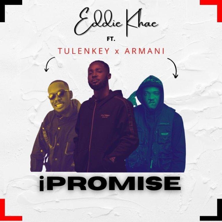 Eddie Khae – Ipromise Ft Tulenkey & Amg Armani