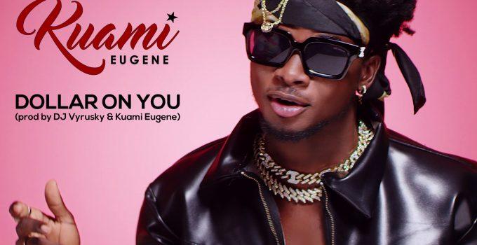 Kuami Eugene – Dollar On You (Prod. by Dj Vyrusky & Kuami Eugene)