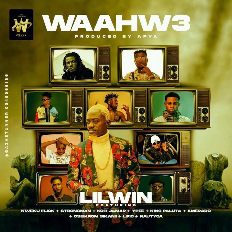 Lil Win – Waahw3 Ft Kweku Flick x Strongman x Kofi Jamar x Ypee x King Paluta x Amerado x Oseikrom Sikani x Lific & Nautyca (Prod. by Apya)