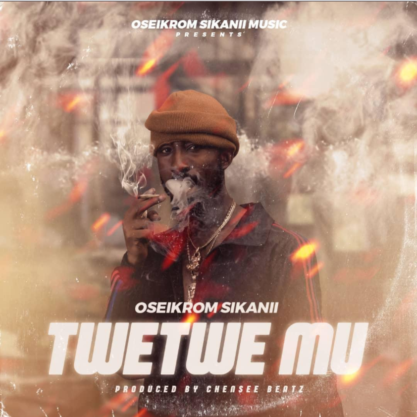 Oseikrom Sikanii – Twetwe Mu (Prod By Chensee Beatz)