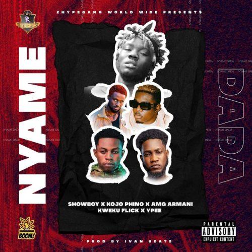 Showboy – Nyame Dada ft. Kojo Phino, AMG Armani, Kweku Flick & YPee