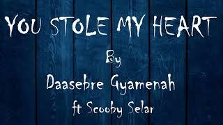 Daasebre Gyamenah - U Stole My Heart ft. Scooby Selar